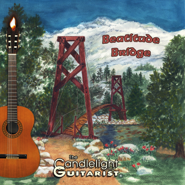 Beatitude Bridge, by The Candlelight Guitarist CD cover - CLICK FOR MORE INFORMATION