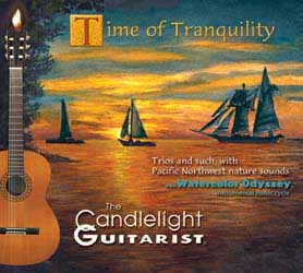 Time of Tranquility (Trios and such, with Pacific Northwest nature sounds) by The Candlelight Guitarist CD cover - CLICK FOR MORE CD INFORMATION
